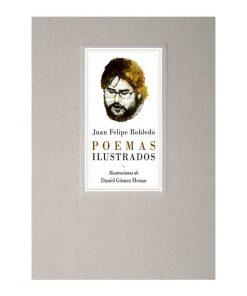 Imágen 1 del libro: Juan Felipe Robledo. Poemas Ilustrados