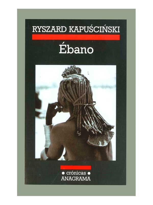 Ébano - Ryszard Kapuscinski - Libros Antimateria