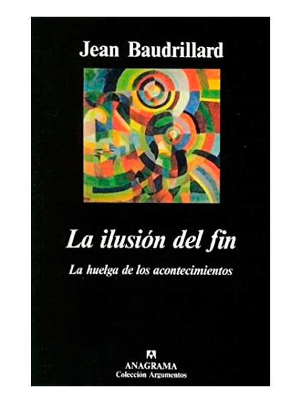 La ilusión del fin - Jean Baudrillard - Libros Antimateria