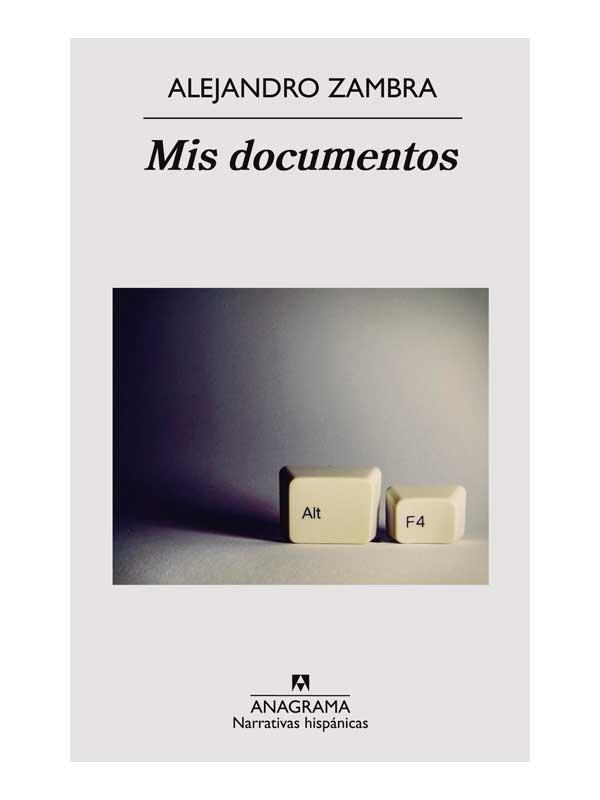 Mis documentos - Alejandro Zambra - Libros Antimateria