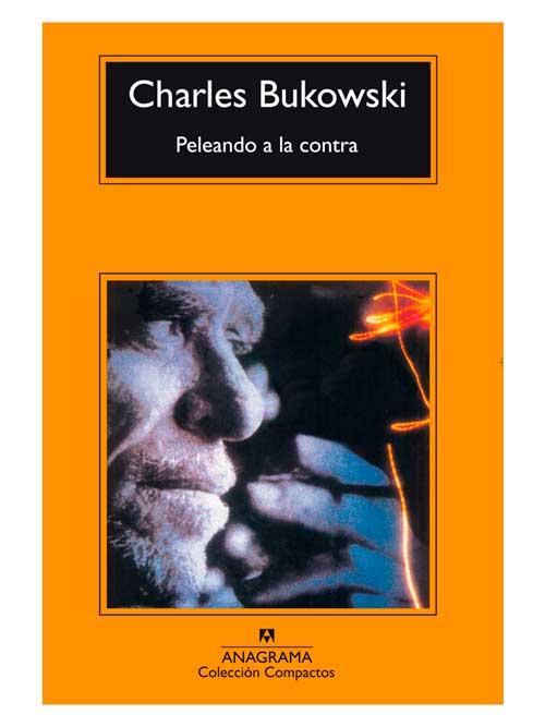 Peleando a la contra - Charles Bukowski - Libros Antimateria
