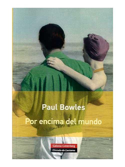 por-encima-del-mundo-paul-bowles-libros-antimateria