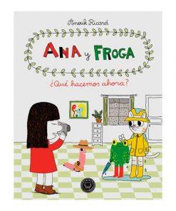 Imágen 1 del libro: Ana y Froga: ¿Qué hacemos ahora?