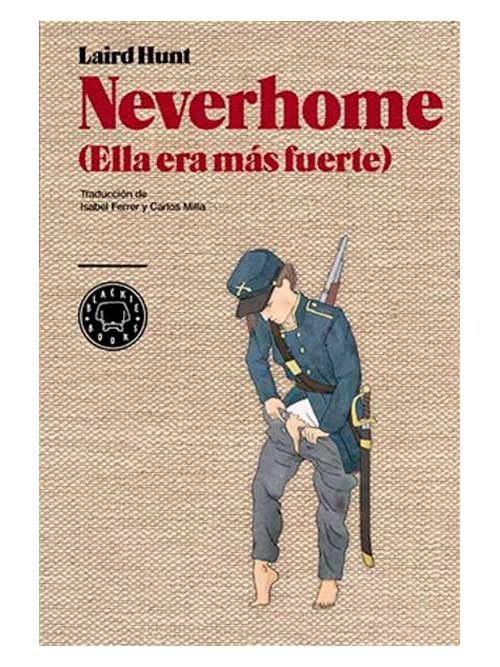 Neverhome, Laird Hunt - Libros Antimateria