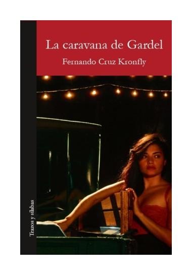 la-caravana-de-gardel-fernando-cruz-kronfly-libros-antimateria