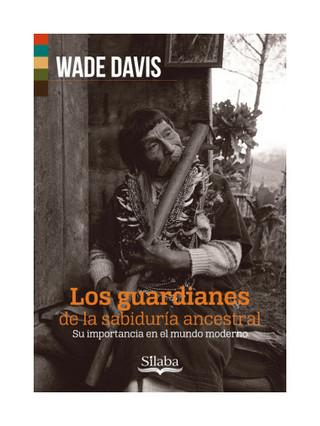 los-guardianes-de-la-sabiduria-ancestral-wade-davis-libros-antimateria