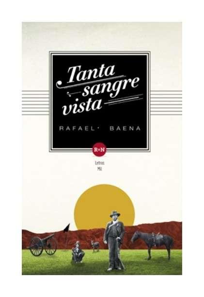 Tanta sangre vista, Rafael Baena, Novela Colombiana, Rey Naranjo