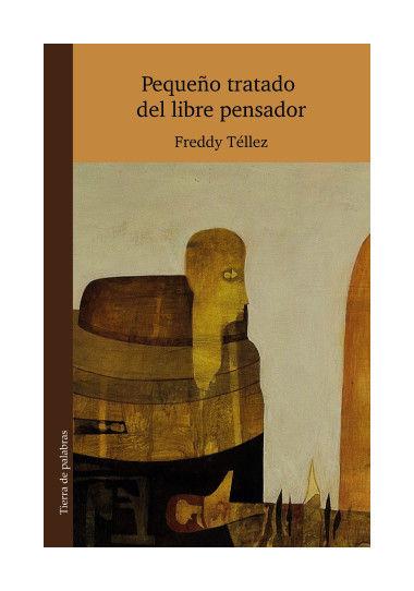 Freddy Téllez, Tratado del libre pensador, Sílaba editores