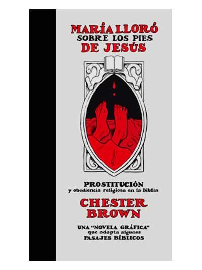 María lloró sobre los pies de Jesús - Chester Brown - Libros Antimateria