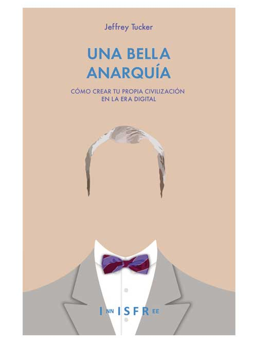 Una bella anarquía - Jeffrey Tucker - Libros Antimateria