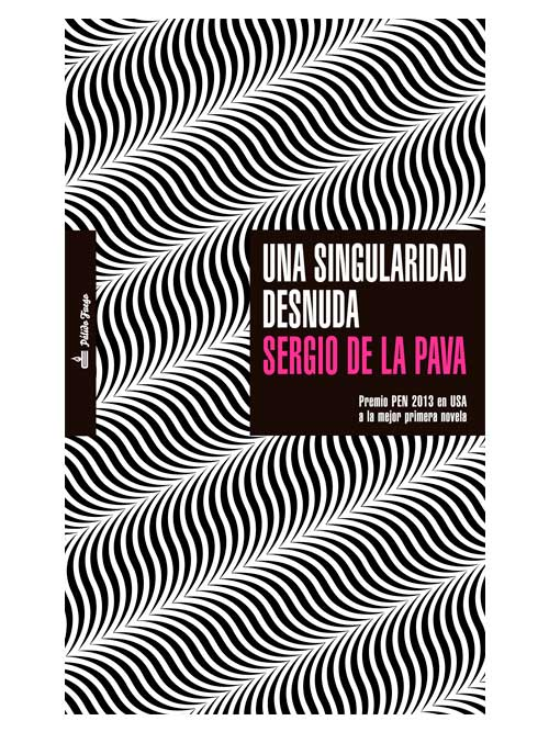 Una singularidad desnuda - Sergio de la Pava - Libros Antimateria