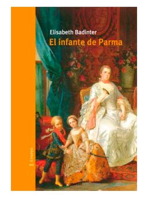 El infante de Parma - Elisabeth Badinter - Libros Antimateria