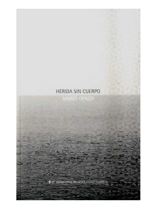 Herida sin cuerpo - Mario Opazo - Libros Antimateria