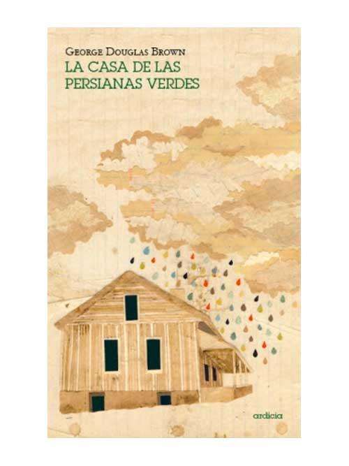 La casa de las persianas verdes - George Douglas Brown
