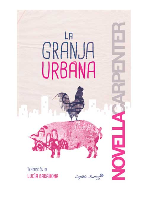 La granja urbana - Novella Carpenter - Libros Antimateria