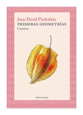 Primeras geometrías, Juan David Piedrahíta, Cuentos, Literatura Colombiana, Destiempo Libros