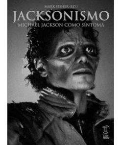 Imágen 1 del libro: Jacksonismo - Michael Jackson como síntoma