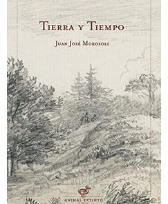 Tierra y tiempo, Juan José Morosoli, Animal Extinto Editorial, Cuentos, Literatura Latinoamericana