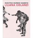 Nuestro mundo muerto, Liliana Colanzi, Literatura Latinoamericana, Cuentos, Laguna Libros, Eterna Cadencia, Bolivia