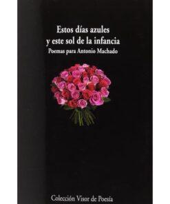 Imágen 1 del libro: Estos días azules y el sol de la infancia - Poemas para Antonio Machado