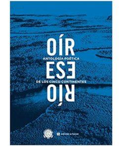Imágen 1 del libro: Oír ese río - Antología poética de los cinco ríos
