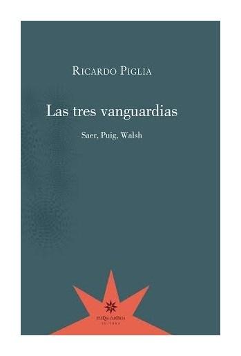9789877120950-piglia-tres-vanguardias-eterna-cadencia-libros-antimateria