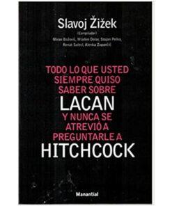 Imágen 1 del libro: Todo lo que usted siempre quiso saber sobre Lacan y nunca se atrevió a preguntarle a Hitchcock