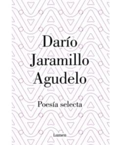 Imágen 1 del libro: Poesía selecta - Darío Jaramillo Agudelo