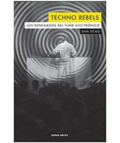 Imágen 1 del libro: Techno rebels. Los renegados del funk electrónico