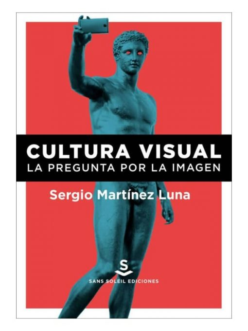 Imágen 1 del libro: Cultura visual. La pregunta por la imagen