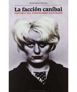 Imágen 1 del libro: La facción canibal. Historia del vandalismo ilustrado