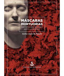 Imágen 1 del libro: Máscaras mortuorias. Historia del rostro ante la muerte