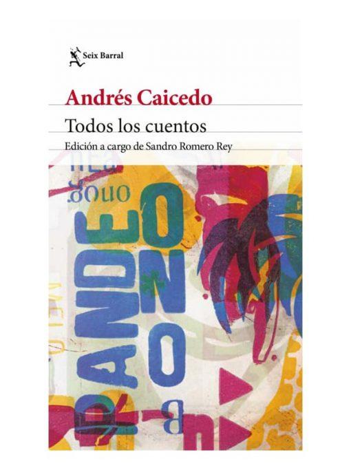 Imágen 1 del libro: Todos los cuentos - Andrés Caicedo